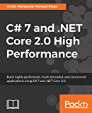 C# 7 and .NET Core 2.0 High Performance: Build highly performant, multi-threaded, and concurrent applications using C# 7 and .NET Core 2.0