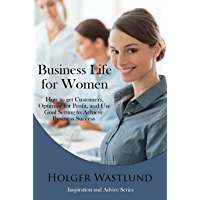 Business Life For Women: How to get Customers, Optomize for Profit, and Use Goal Setting to Achieve Business Success (Inspiration and Advice Series Book 1) (English Edition)