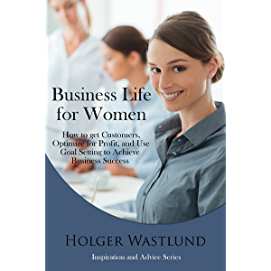 Business Life For Women: How to get Customers, Optomize for Profit, and Use Goal Setting to Achieve Business Success…