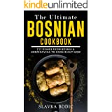 The Ultimate Bosnian Cookbook: 111 Dishes From Bosnia and Herzegovina To Cook Right Now (Balkan food Book 10)