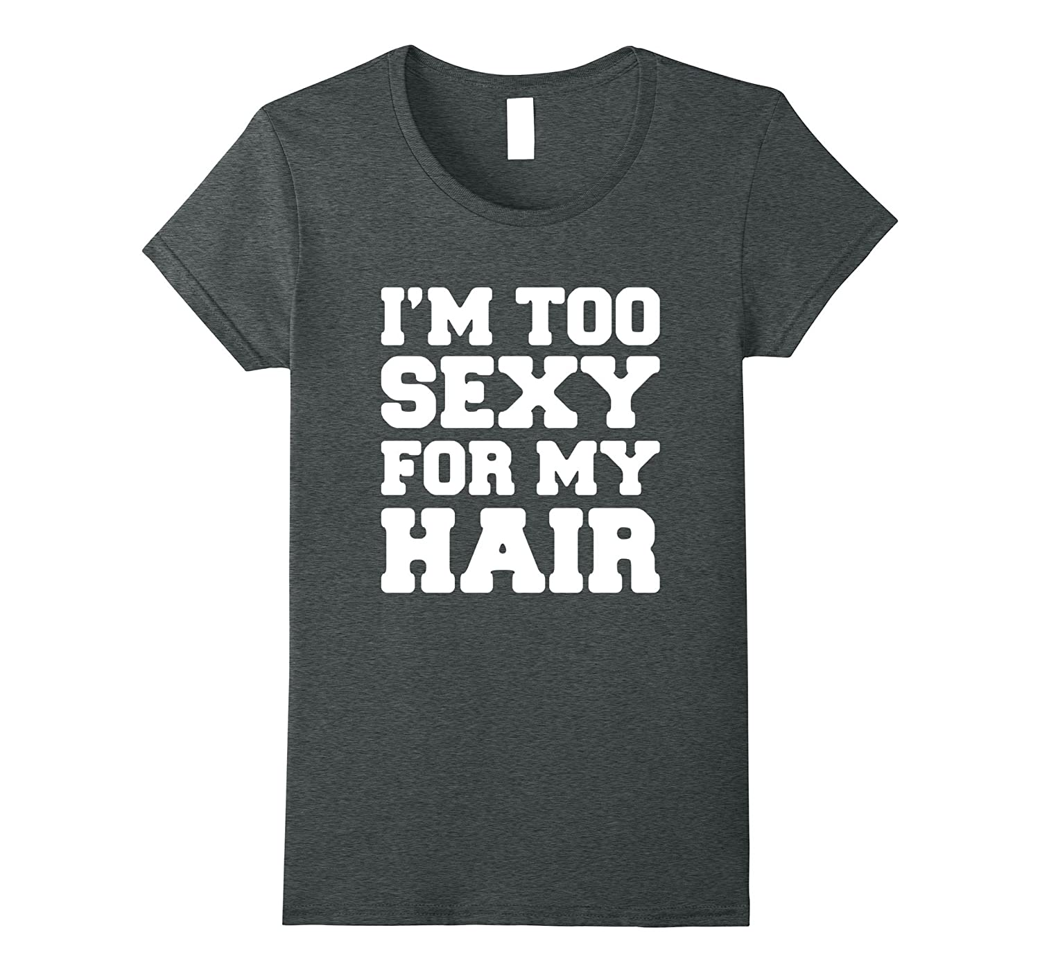 I'm Too Sexy For My Hair - Funny Cancer Fighting T-Shirt-BN