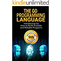 The Go Programming Language: Introducing Go . How to Build Scalable and Reliable Programs (English Edition)
