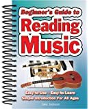 Beginner's Guide to Reading Music: Easy to Use, Easy to Learn, a Simple Introduction for All Ages