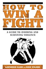How to Win a Fight: A Guide to Avoiding and Surviving Violence Paperback
