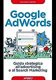 Google AdWords: guida strategica all'advertising e al Search Marketing (Web marketing)