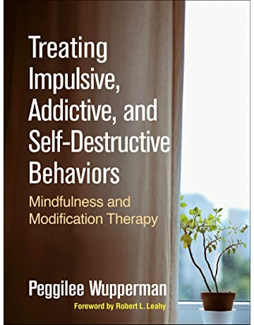 Treating Impulsive, Addictive, and Self-Destructive Behaviors: Mindfulness and Modification Therapy