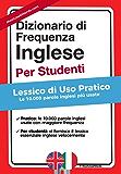 Dizionario di Frequenza - Inglese - per Studenti: Lessico di Uso Pratico - Le 10.000 Parole Inglesi Piu Usate