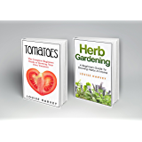 Tomatoes and Herb Gardening: 2 Books in 1: A Beginners Guide to Growing Your Own Tomatoes and Herbs at Home
