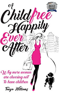 A Childfree Happily Ever After Why More Women Are Choosing Not To Have Children