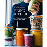 Being Biotiful: Comidas deliciosas, rápidas y saludables con el método Batch Cooking (Spanish