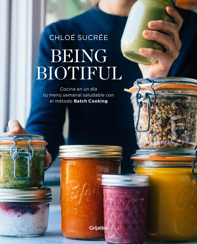 Being Biotiful: Comidas deliciosas, rápidas y saludables con el método Batch Cooking por Chloé Sucrée