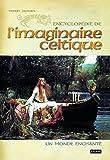 Encyclopédie de l'imaginaire celtique : Un monde enchanté
