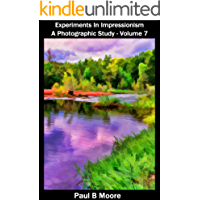 Experiments In Impressionism - A Photographic Study - Volume 7 (Art Book 17)