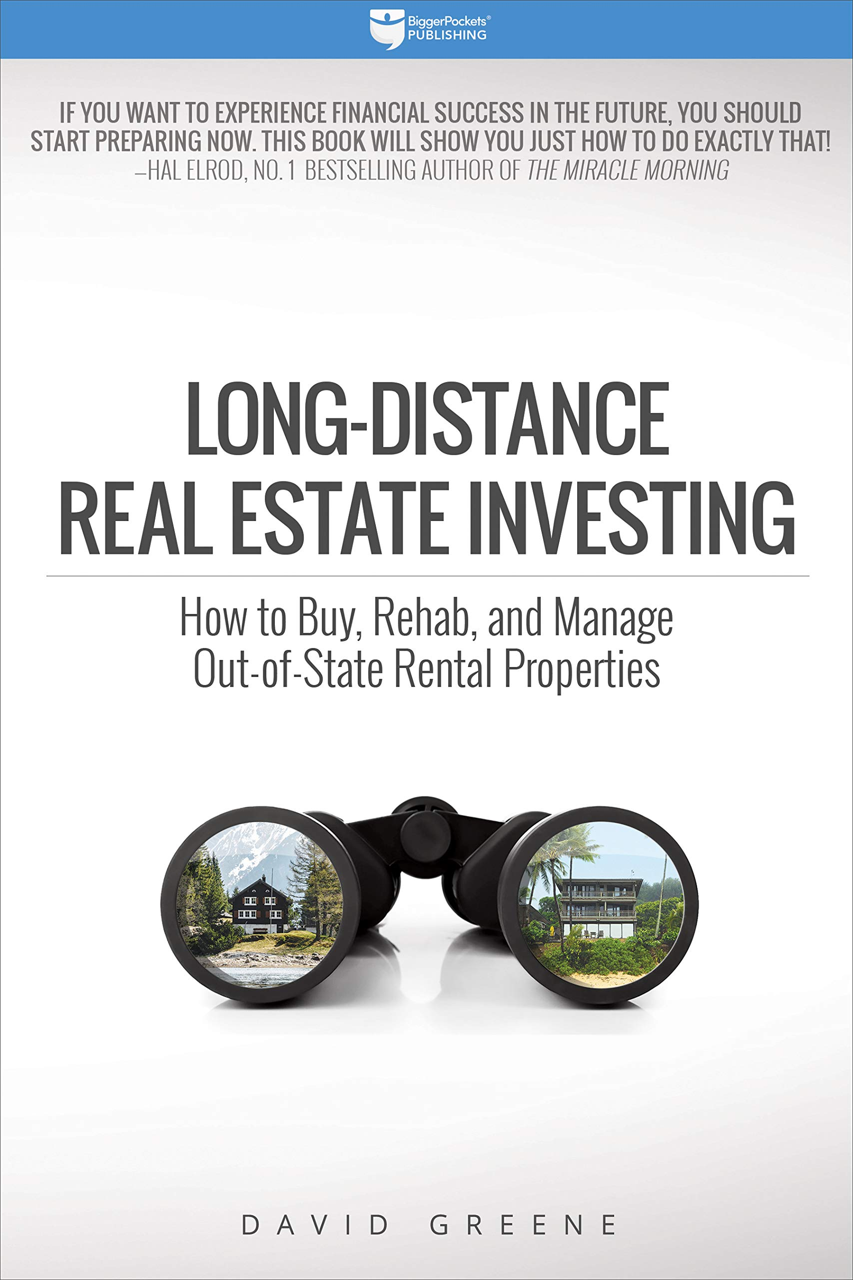 Long-Distance Real Estate Investing: How to Buy, Rehab, and Manage Out-of-State Rental Properties by BiggerPockets