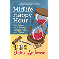 Midlife Happy Hour: Our Reward for Surviving Careers, Kids, and Chaos (Midlife Cabernet Book 2)