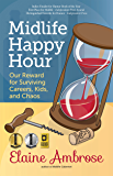Midlife Happy Hour: Our Reward for Surviving Careers, Kids, and Chaos (Midlife Cabernet Book 2) (English Edition)