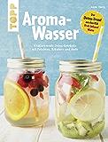Aroma-Wasser: Vitalisierende Detox-Getränke mit Früchten, Kräutern und mehr