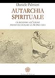 Autarchia spirituale: Un richiamo all'azione per rivoluzionare la propria vita