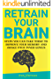 Retrain Your Brain: Steps You Can Take Today to Improve Your Memory and Awake Your Inner Genius