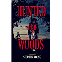 HUNTED IN THE WOODS; True Stories of Unexplained Disappearances, Mysterious Deaths & Creepy Encounters in the Woods: Creepy Mysteries of the Unexplained (English Edition)