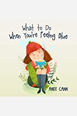 What to Do When You're Feeling Blue: An Idea Book for Kids Coping with Sadness, Anxiety, or Depression Kindle Edition