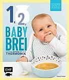 Eins, zwei, Babybrei - Der sichere Einstieg in die Beikost: Gesunde Beikost aus dem Thermomix