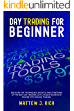 Day Trading For Beginner: Discover The Techniques, Secrets, And Strategies of the Best Day Traders. Get a Passive Source of Income With Online Trading.