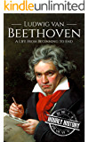Ludwig van Beethoven: A Life From Beginning to End (English Edition)