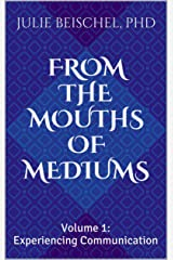 From the Mouths of Mediums Vol. 1: Experiencing Communication (From the Mouths of Mediums: Conversations with Windbridge Certified Research Mediums) Kindle Edition