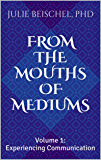 From the Mouths of Mediums Vol. 1: Experiencing Communication (From the Mouths of Mediums: Conversations with Windbridge…