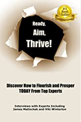 Ready, Aim, Thrive!: Discover How to Flourish and Prosper TODAY from Top Experts Kindle Edition