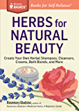 Herbs for Natural Beauty: Create Your Own Herbal Shampoos, Cleansers, Creams, Bath Blends, and More. A Storey BASICS Title: Create Your Own Herbal Shampoos, ... Blends, and More. A Storey BASICS Title