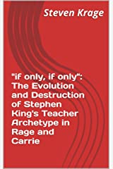 """if only, if only"": The Evolution and Destruction of Stephen King's Teacher Archetype in Rage and Carrie Kindle Edition"
