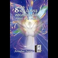 Las Siete Claves Arcangélicas para ser Feliz
