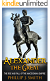 Alexander The Great: The Rise And Fall Of The Macedonian Empire