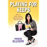 PLAYING FOR KEEPS: How a 21st century businesswoman beat the boys.