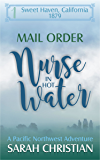 Mail Order Nurse In Hot Water: A Pacific Northwest Adventure (Sweet Haven California Book 1)