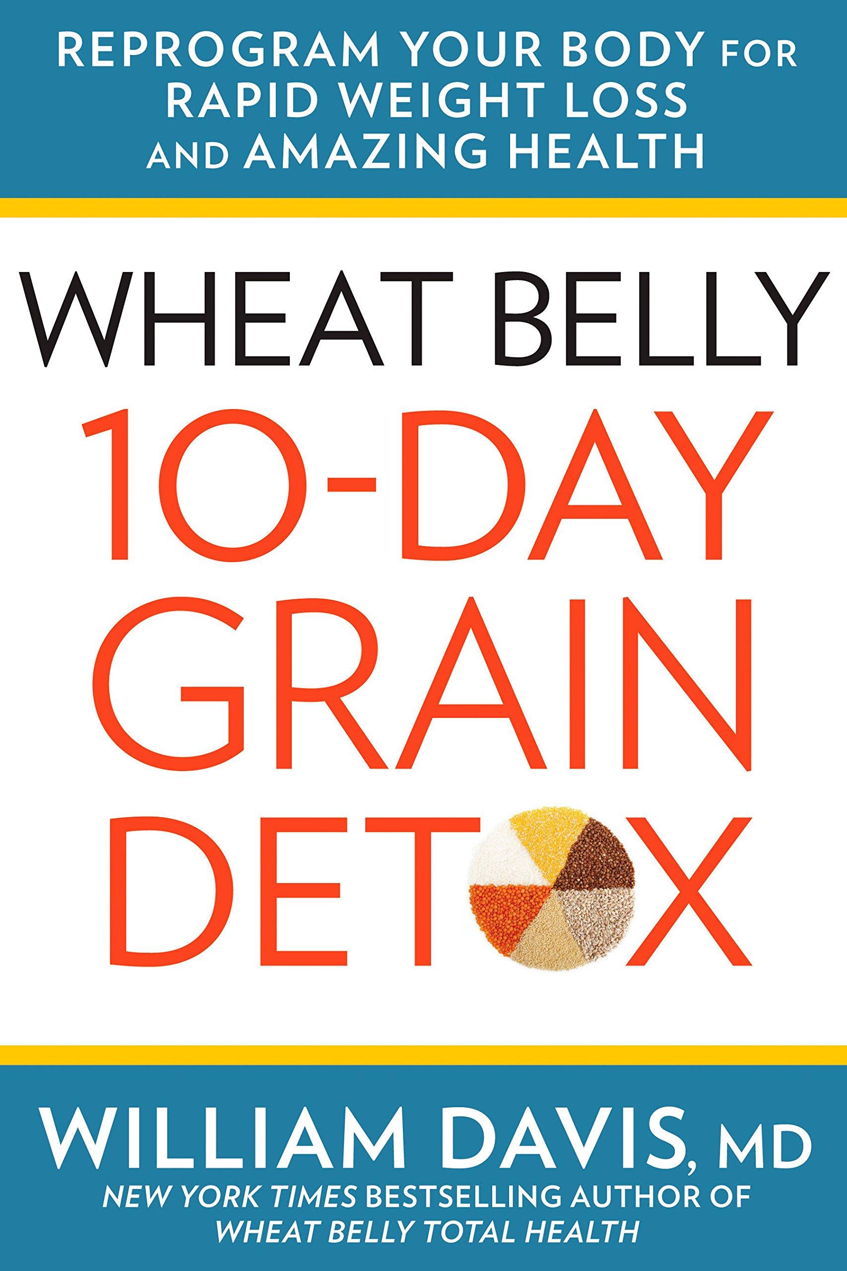 Wheat Belly 10-Day Grain Detox: Reprogram Your Body for ...
