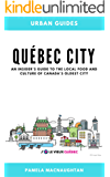 Urban Guides: Québec City Guidebook: An Insider's Guide to the Local Food and Culture of Canada's Oldest City