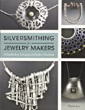 Silversmithing for Jewelry Makers: A Handbook of Techniques and Surface Treatments