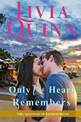 Only the Heart Remembers: A Calloways romantic suspense (Calloways of Rainbow Bayou Book 3)