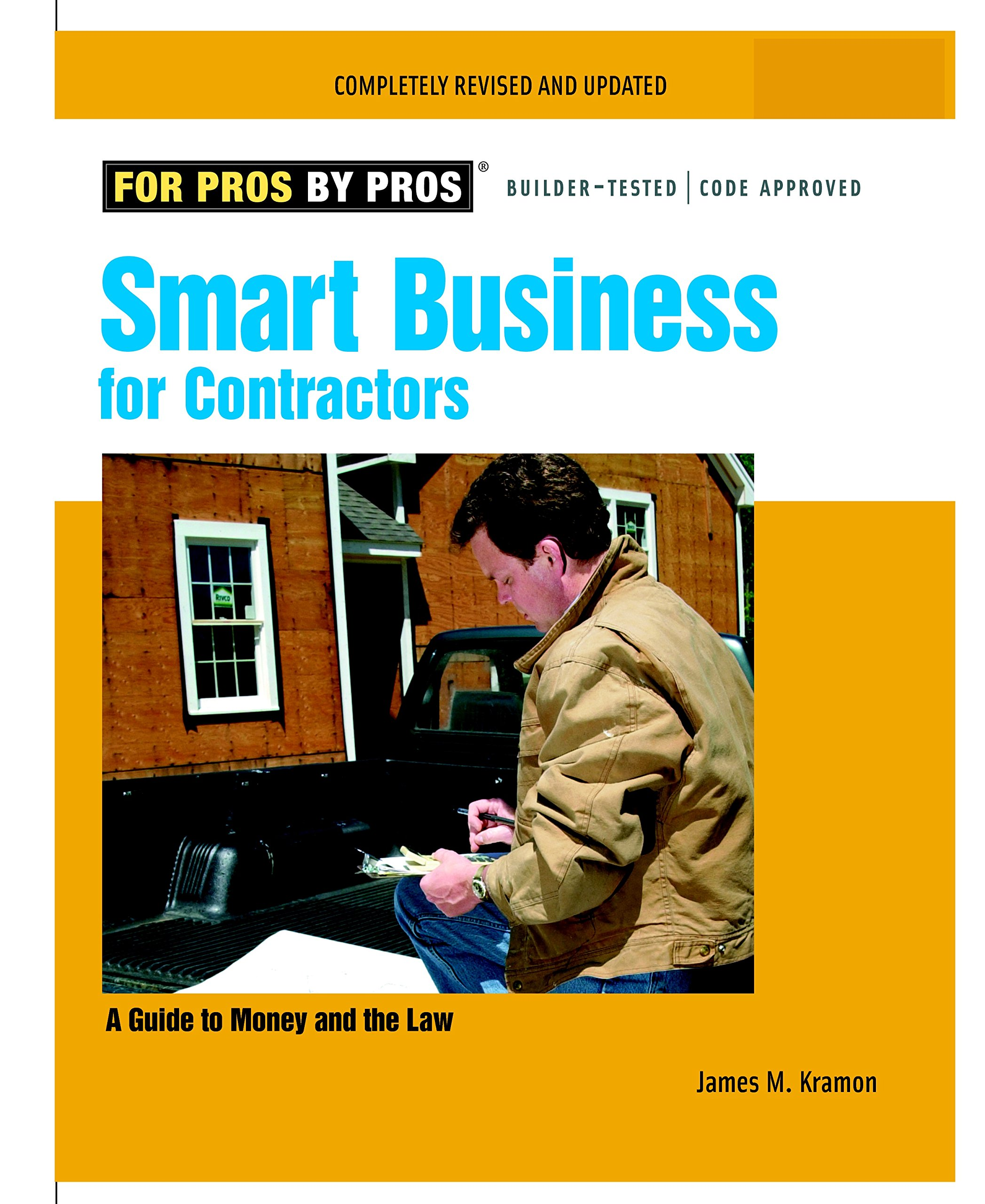 Smart Business for Contractors: A Guide to Money and the Law (For Pros By Pros)
