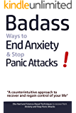 Badass Ways to End Anxiety & Stop Panic Attacks!: A counterintuitive approach to recover and regain control of your life