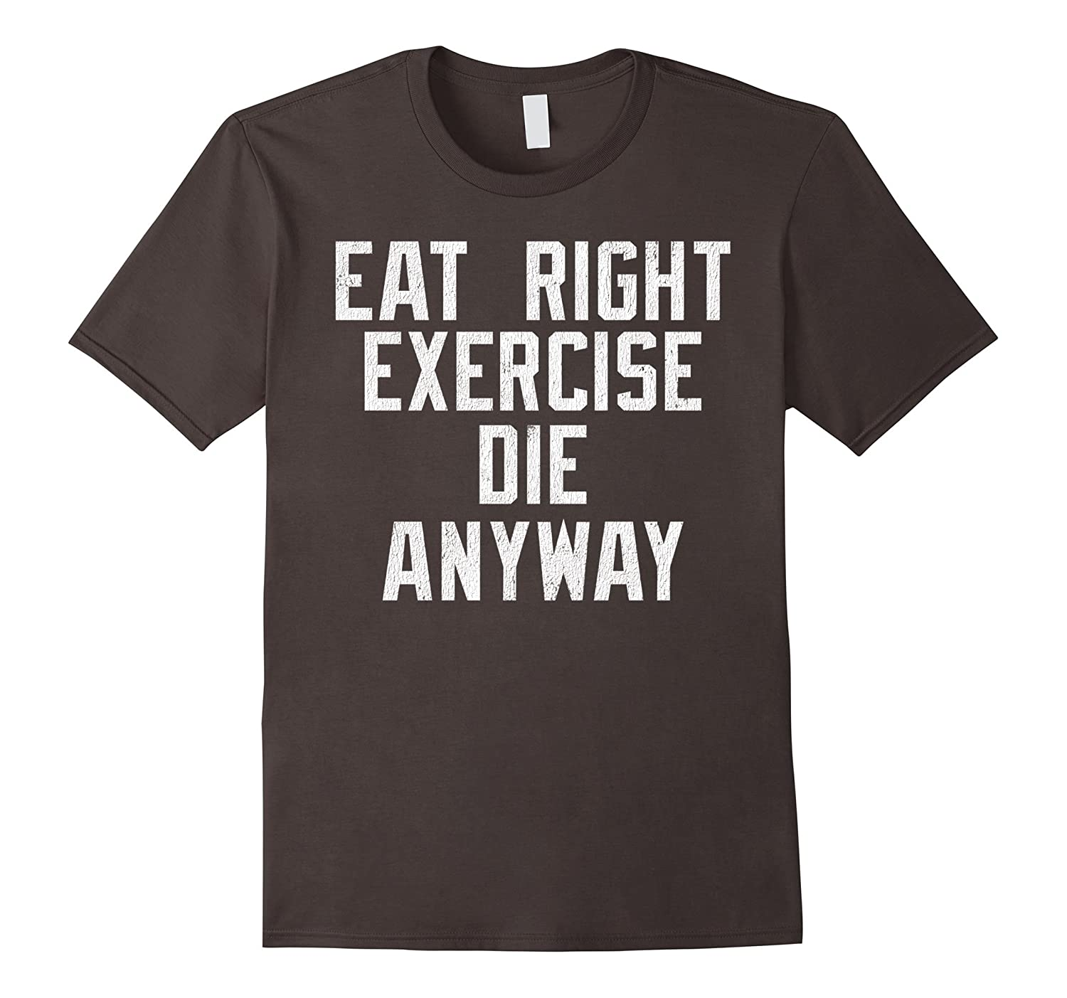 Eat right Exercise Die anyway Nihilist T-shirt-TD