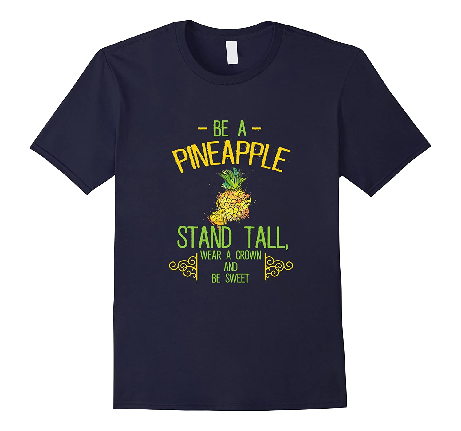 Be a Pineapple Stand Tall Wear A Crown Be Sweet T Shirt-Vaci