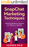 SnapChat Marketing Techniques: A Marketing BluePrint to Monetize your Followers on SnapChat (Social Media Marketing Techniques using Facebook, Snapchat, LinkedIn, YouTube, Instagram)