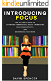 Introducing Focus: The Ultimate Guide to Achieving Unbreakable Focus, Increasing Your Productivity, and Sharpening Your Mind