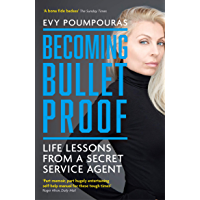 Becoming Bulletproof: Life Lessons from a Secret Service Agent (English Edition)