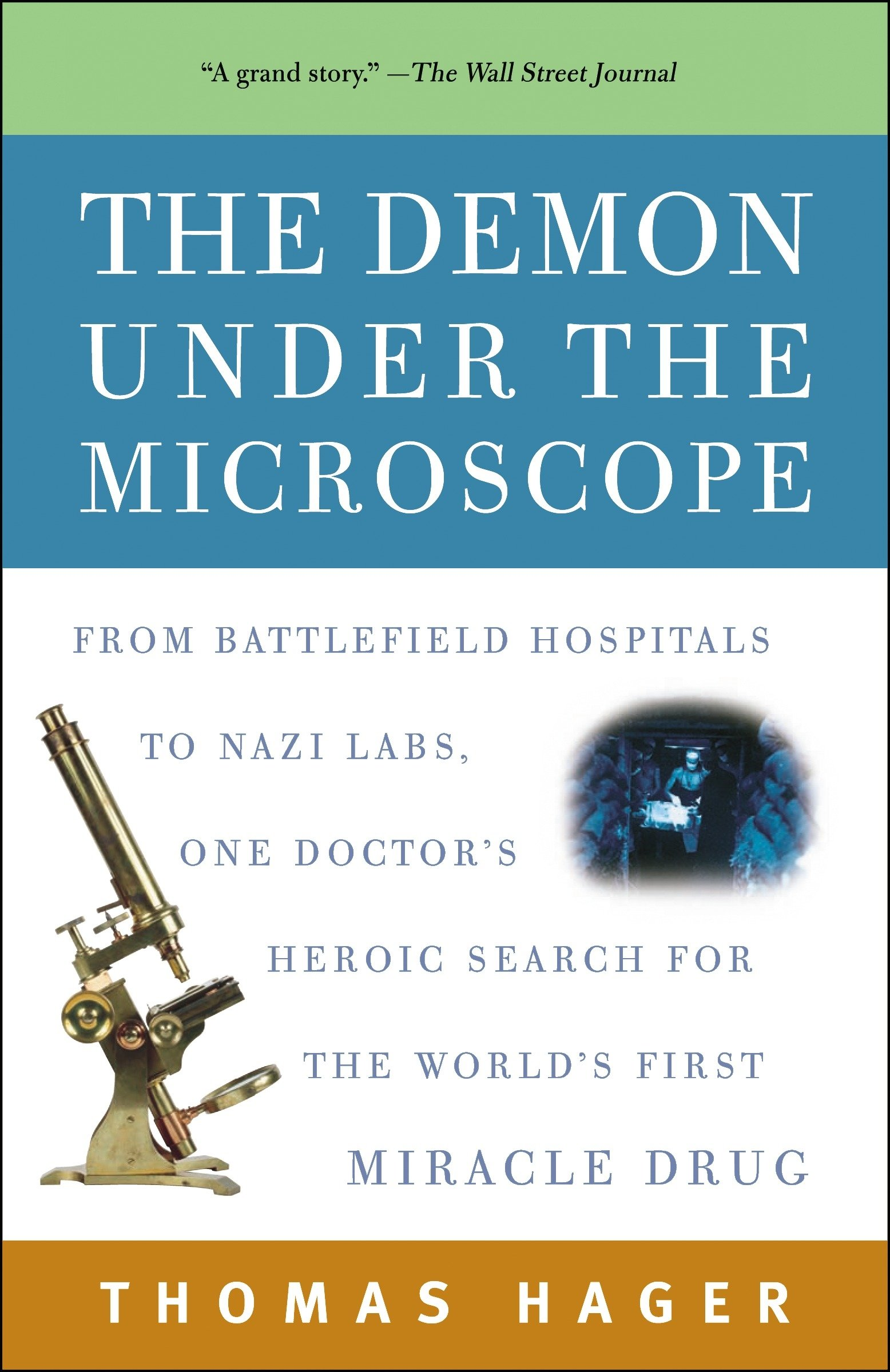 the-demon-under-the-microscope-from-battlefield-hospitals-to-nazi-labs-one-doctor-s-heroic-search-for-the-world-s-first-miracle-drug