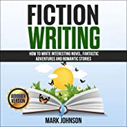 Fiction Writing: How to Write Interesting Novel, Fantastic Adventures and Romantic Stories